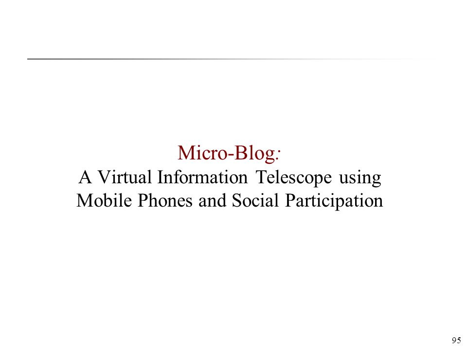 95 Micro-Blog: A Virtual Information Telescope using Mobile Phones and Social Participation