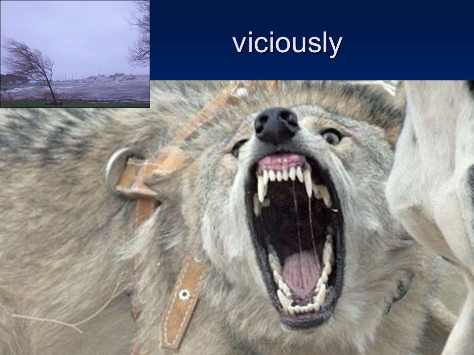 viciously viciously