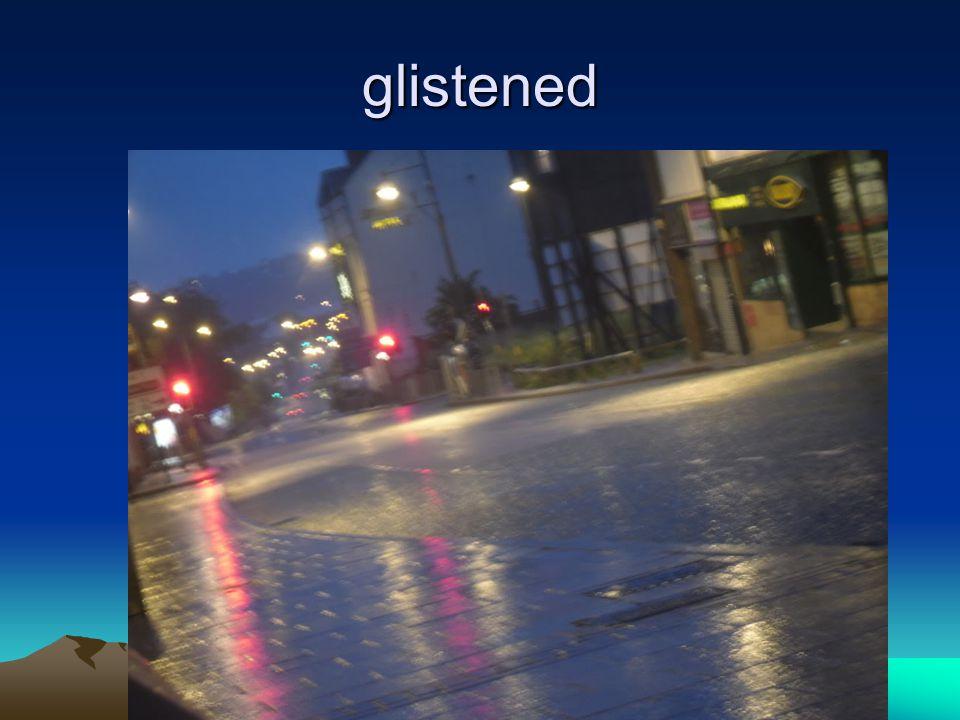 glistened