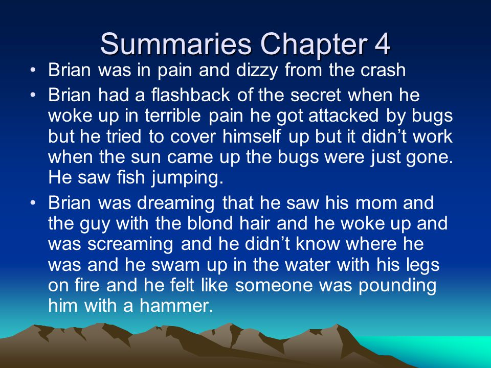 Summaries Chapter 4 Brian was in pain and dizzy from the crash Brian had a flashback of the secret when he woke up in terrible pain he got attacked by