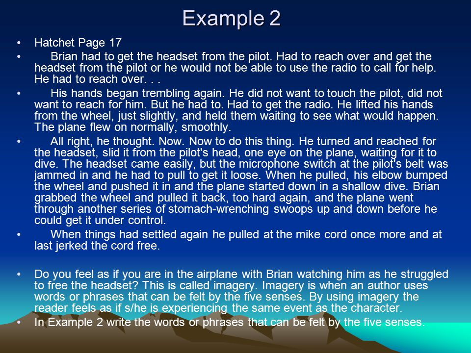 Example 2 Hatchet Page 17 Brian had to get the headset from the pilot. Had to reach over and get the headset from the pilot or he would not be able to