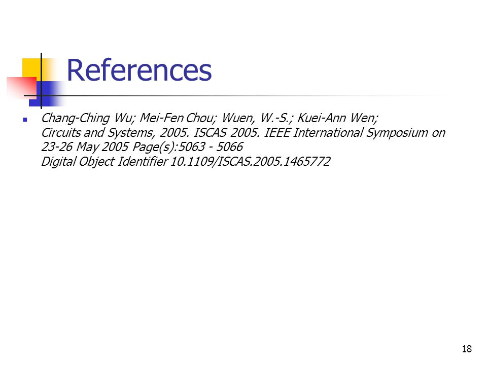 18 References Chang-Ching Wu; Mei-Fen Chou; Wuen, W.-S.; Kuei-Ann Wen; Circuits and Systems, 2005. ISCAS 2005. IEEE International Symposium on 23-26 M