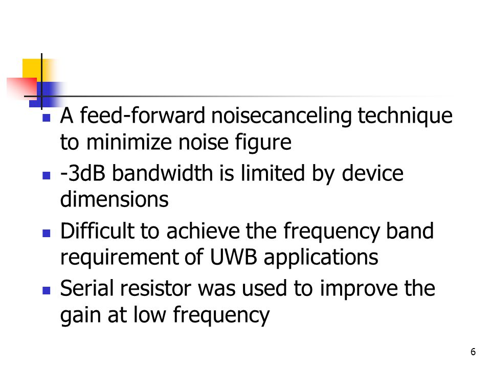 6 A feed-forward noisecanceling technique to minimize noise figure -3dB bandwidth is limited by device dimensions Difficult to achieve the frequency b