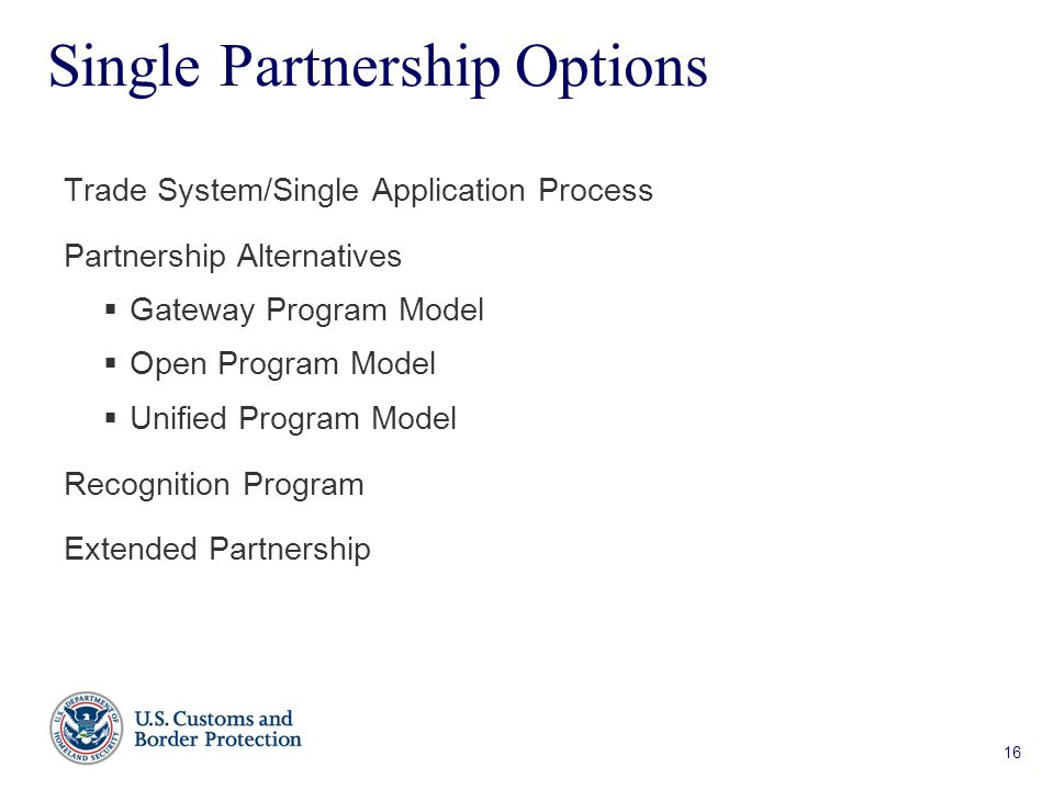 16 Single Partnership Options Trade System/Single Application Process Partnership Alternatives  Gateway Program Model  Open Program Model  Unified