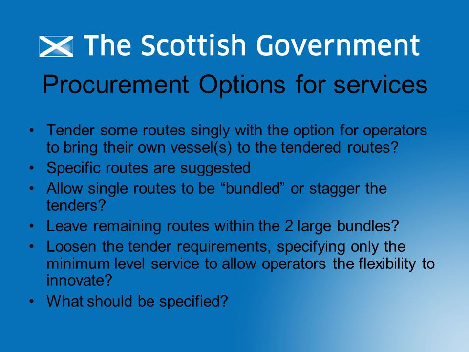 Procurement Options for services Tender some routes singly with the option for operators to bring their own vessel(s) to the tendered routes.