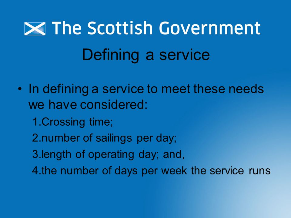 Defining a service In defining a service to meet these needs we have considered: 1.Crossing time; 2.number of sailings per day; 3.length of operating day; and, 4.the number of days per week the service runs