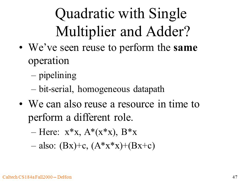 Caltech CS184a Fall2000 -- DeHon47 Quadratic with Single Multiplier and Adder.