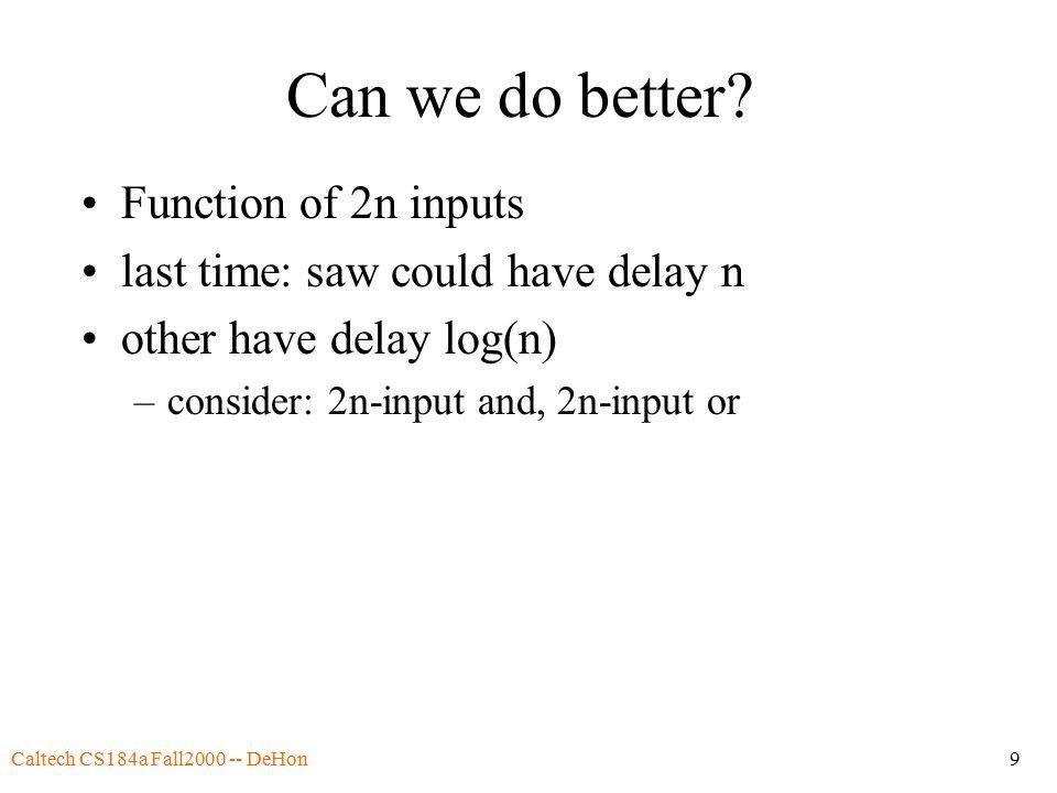Caltech CS184a Fall2000 -- DeHon9 Can we do better.