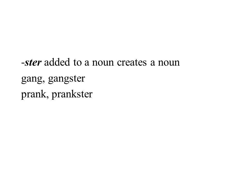 -ster added to a noun creates a noun gang, gangster prank, prankster