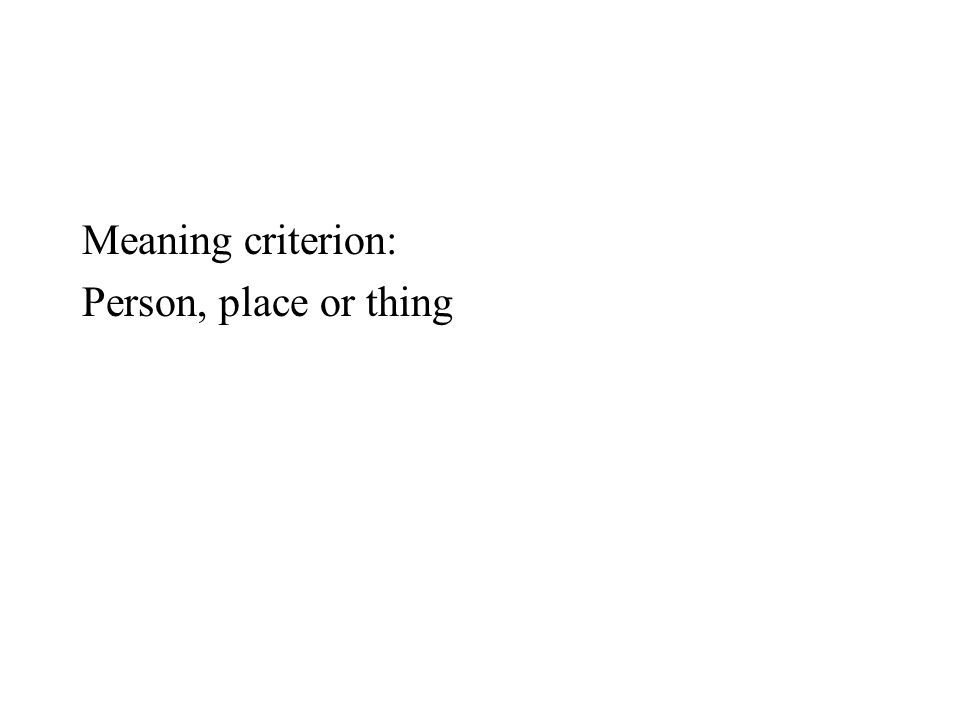 Meaning criterion: Person, place or thing
