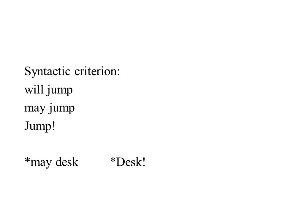 Syntactic criterion: will jump may jump Jump! *may desk*Desk!