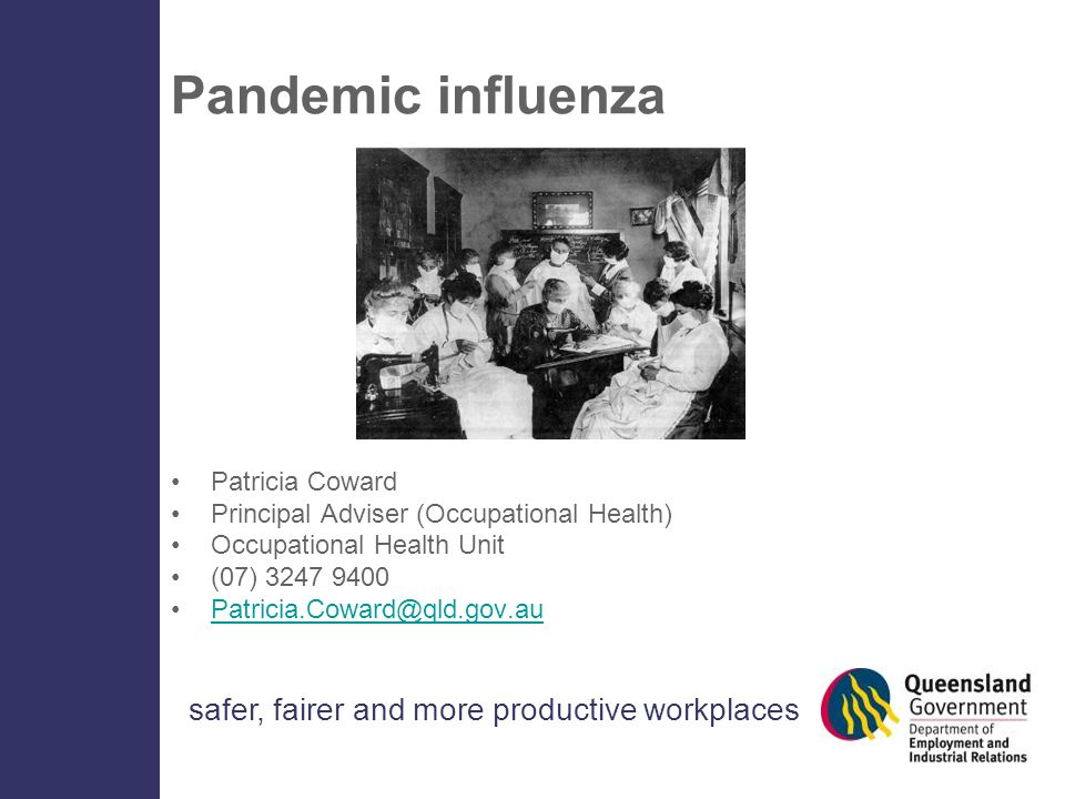 safer, fairer and more productive workplaces Pandemic influenza Patricia Coward Principal Adviser (Occupational Health) Occupational Health Unit (07)
