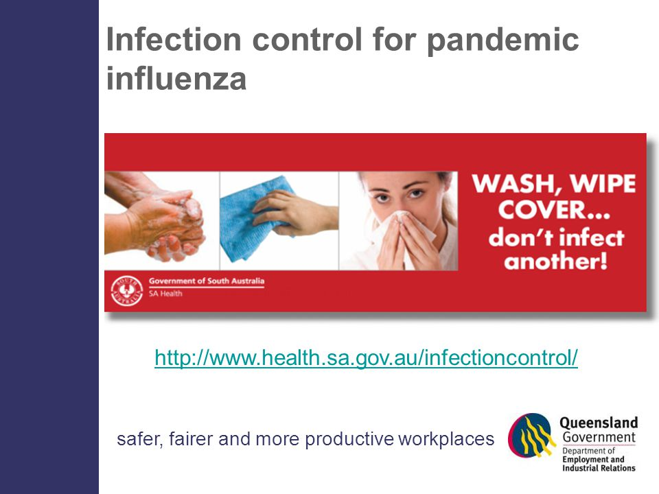 safer, fairer and more productive workplaces Infection control for pandemic influenza http://www.health.sa.gov.au/infectioncontrol/