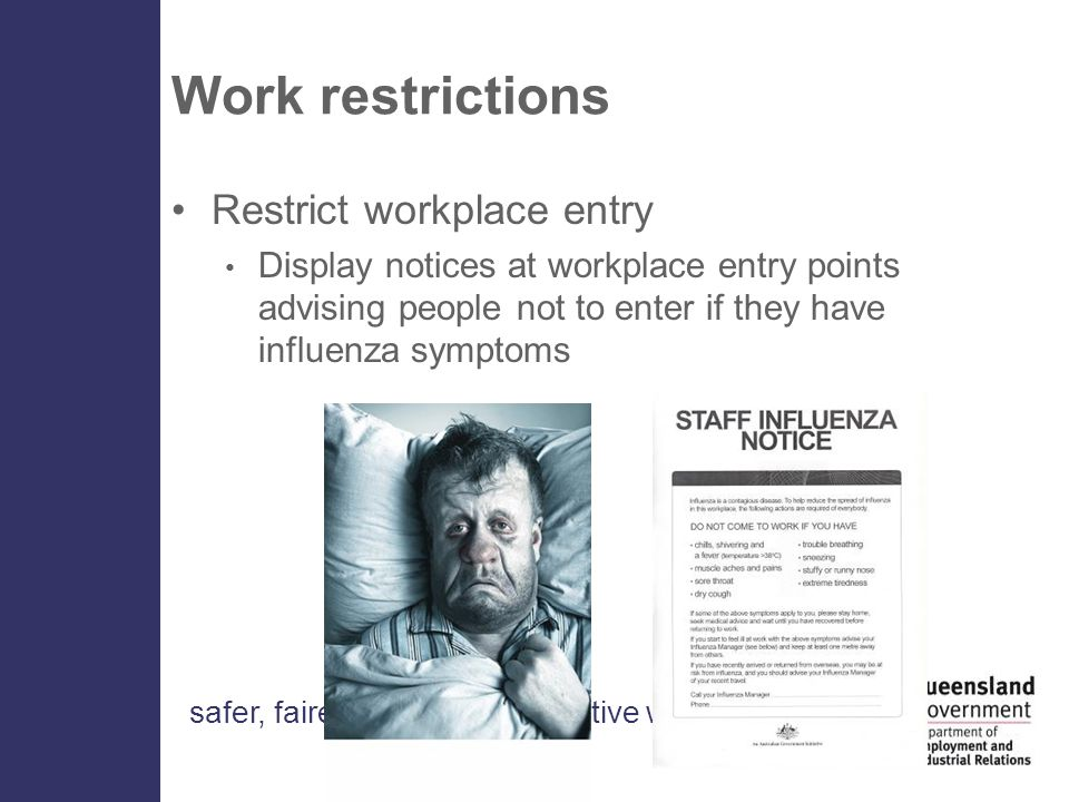 Work restrictions Restrict workplace entry Display notices at workplace entry points advising people not to enter if they have influenza symptoms