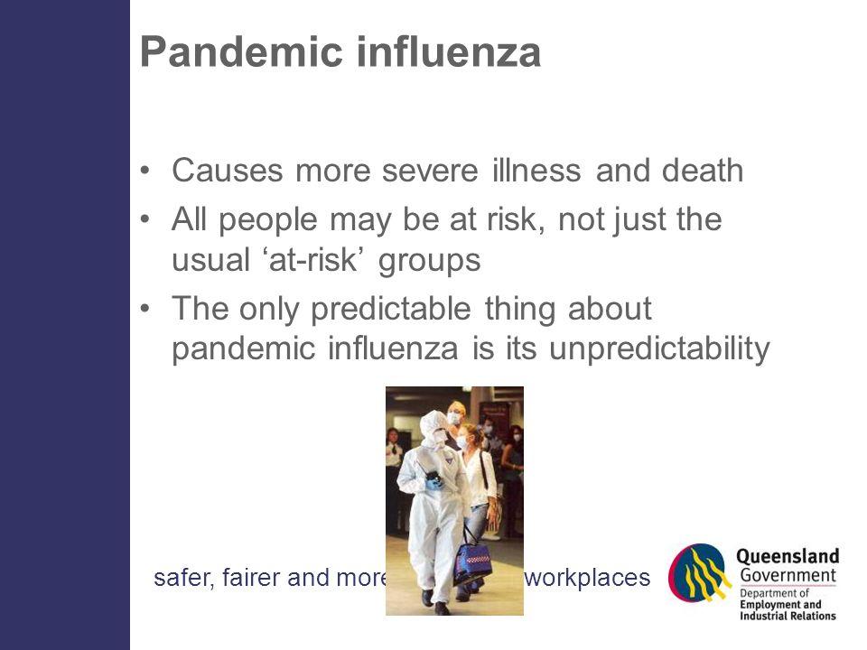 safer, fairer and more productive workplaces Previous pandemics 1918 Spanish flu 20-40 million deaths CFR 2-3% 1957 Asian flu 1-4 million deaths CFR <0.2% 1968 Hong Kong flu 1-4 million deaths CFR <0.2%