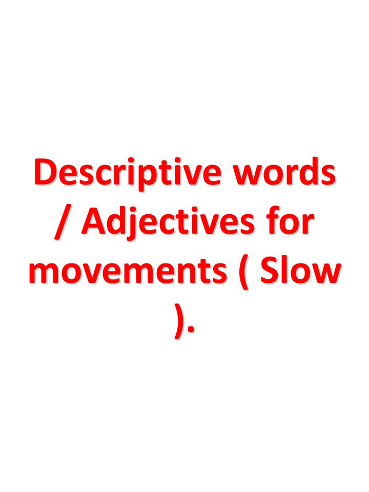 Descriptive words / Adjectives for movements ( Slow ).