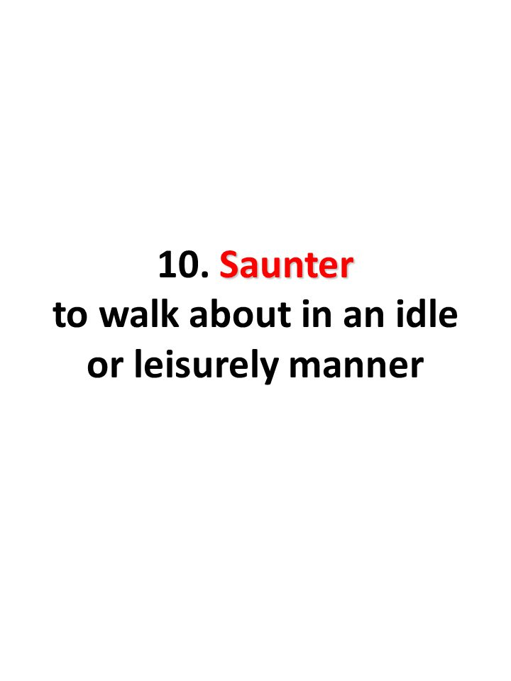 Saunter 10. Saunter to walk about in an idle or leisurely manner