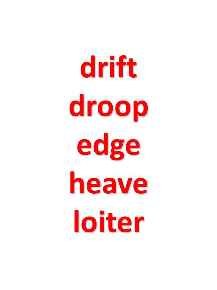 drift droop edge heave loiter