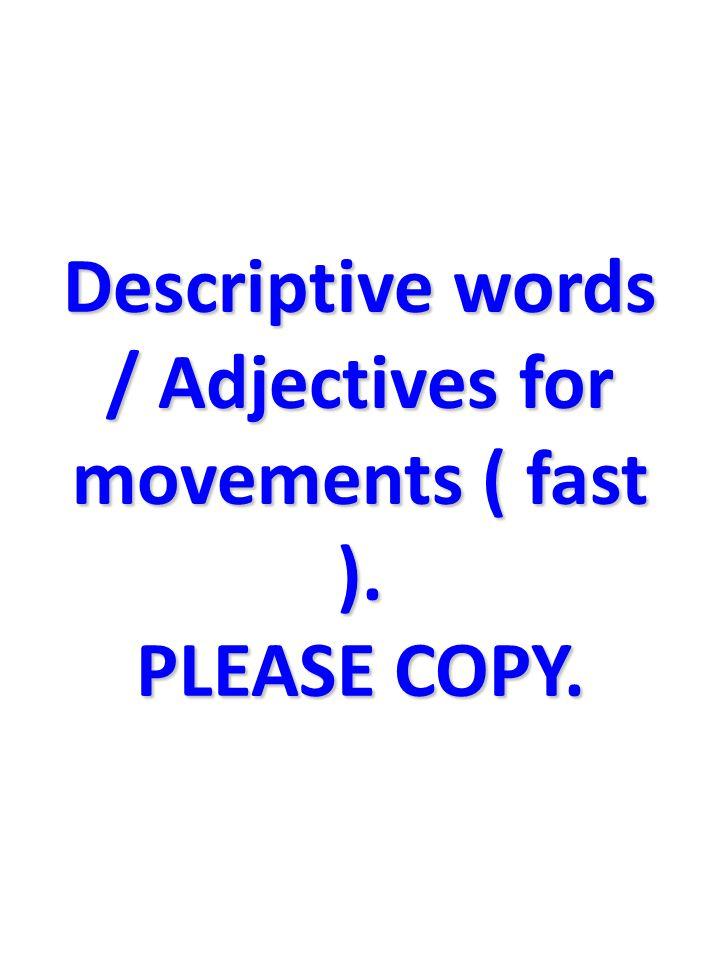Descriptive words / Adjectives for movements ( fast ). PLEASE COPY.