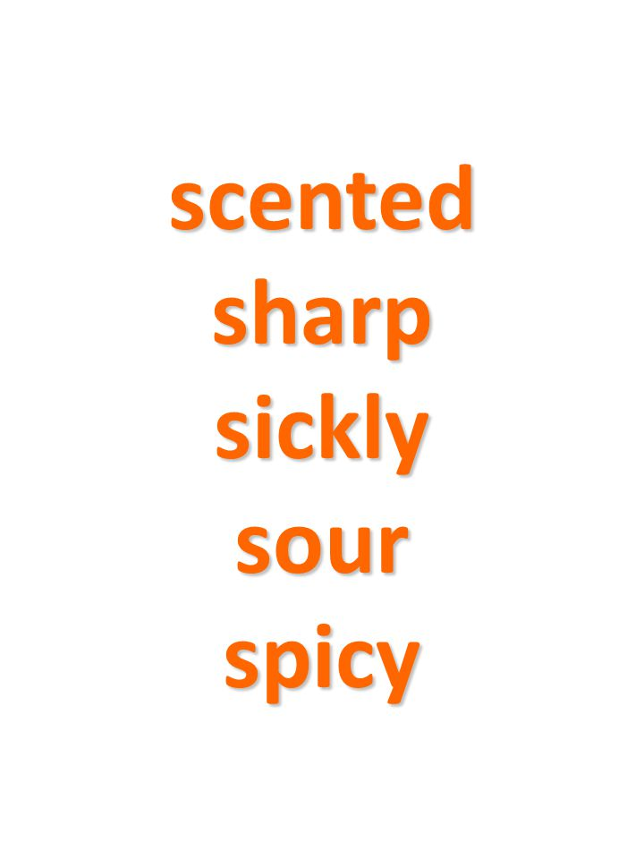 scented sharp sickly sour spicy