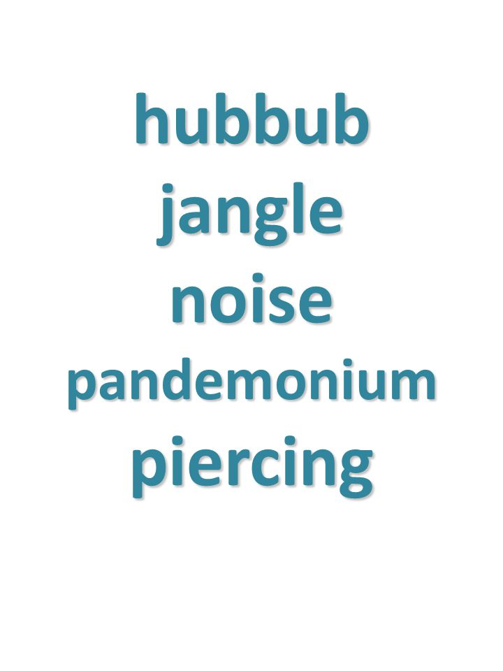 hubbub jangle noise pandemonium piercing