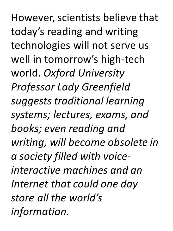 However, scientists believe that today's reading and writing technologies will not serve us well in tomorrow's high-tech world.