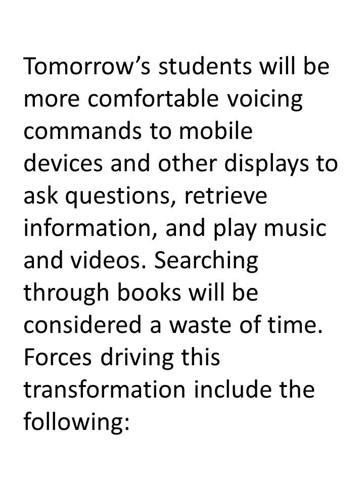 Tomorrow's students will be more comfortable voicing commands to mobile devices and other displays to ask questions, retrieve information, and play music and videos.