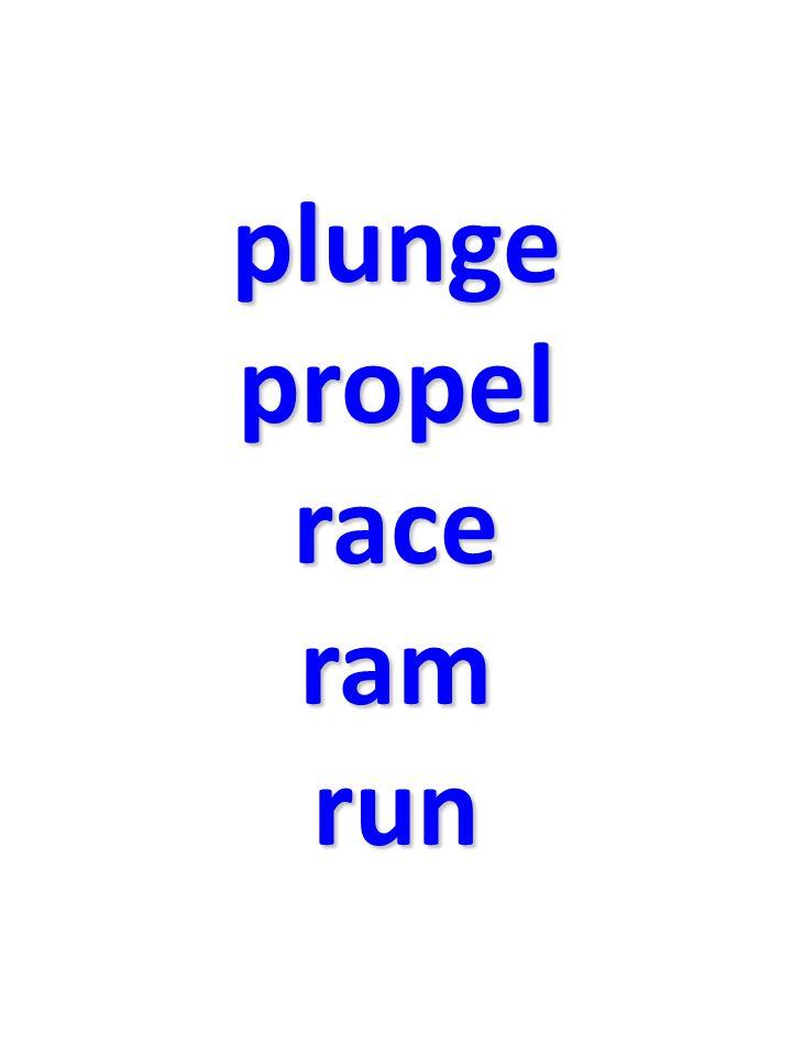 plunge propel race ram run