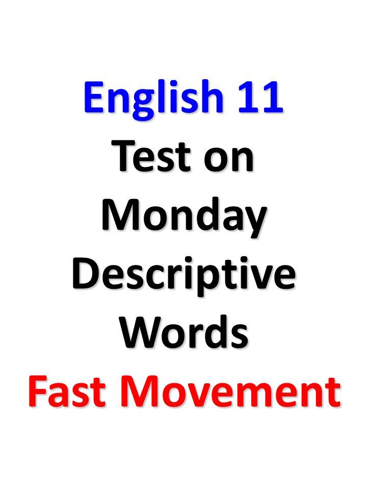 English 11 Test on Monday Descriptive Words Fast Movement