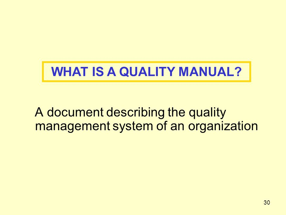 30 WHAT IS A QUALITY MANUAL A document describing the quality management system of an organization