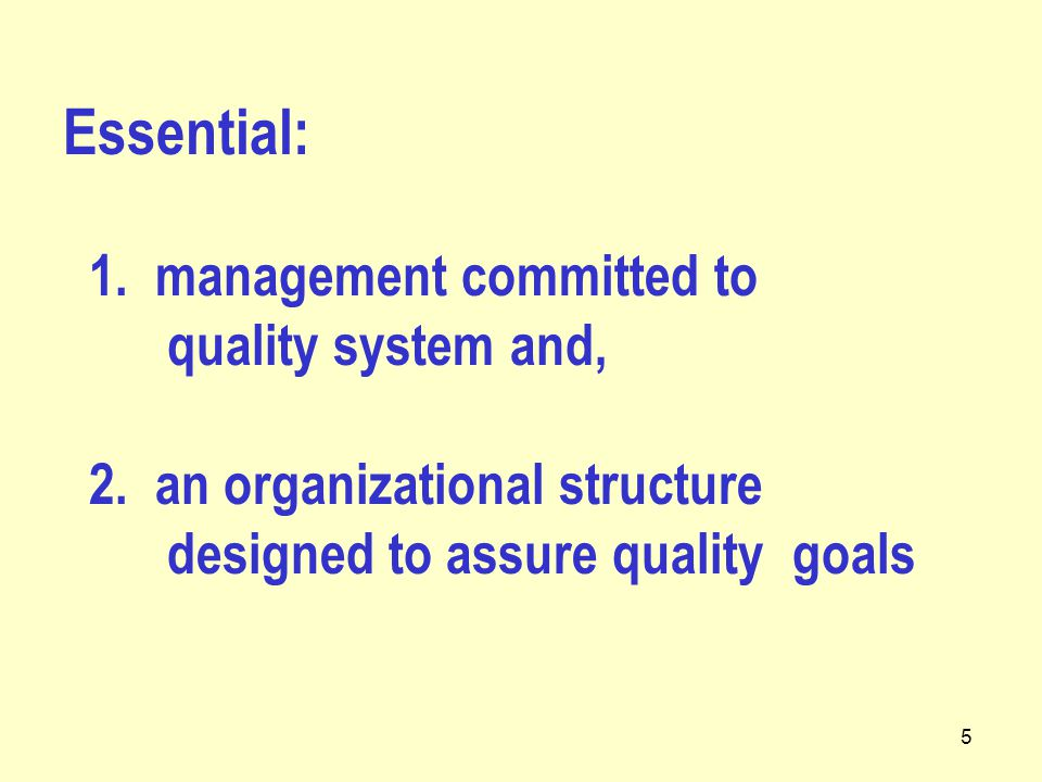 5 Essential: 1. management committed to quality system and, 2.