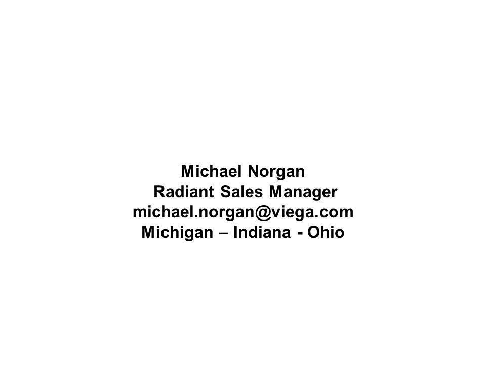 Michael Norgan Radiant Sales Manager michael.norgan@viega.com Michigan – Indiana - Ohio