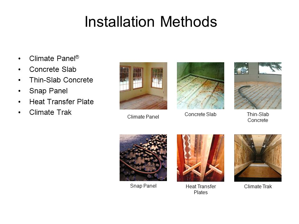 Snap Panel Installation Methods Climate Panel ® Concrete Slab Thin-Slab Concrete Snap Panel Heat Transfer Plate Climate Trak Climate Panel Concrete SlabThin-Slab Concrete Heat Transfer Plates Climate Trak