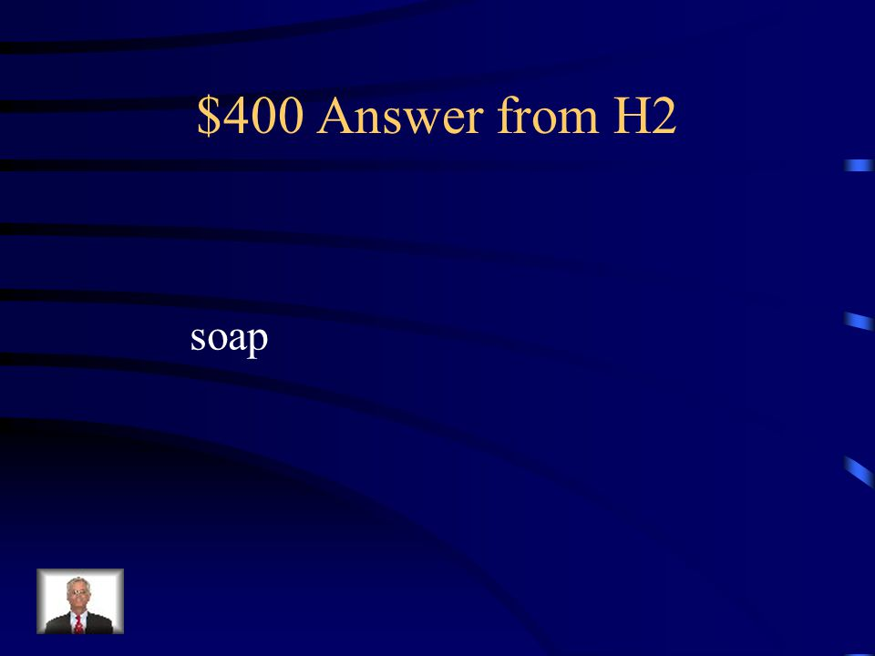 $400 Question from H2 el jabón ?