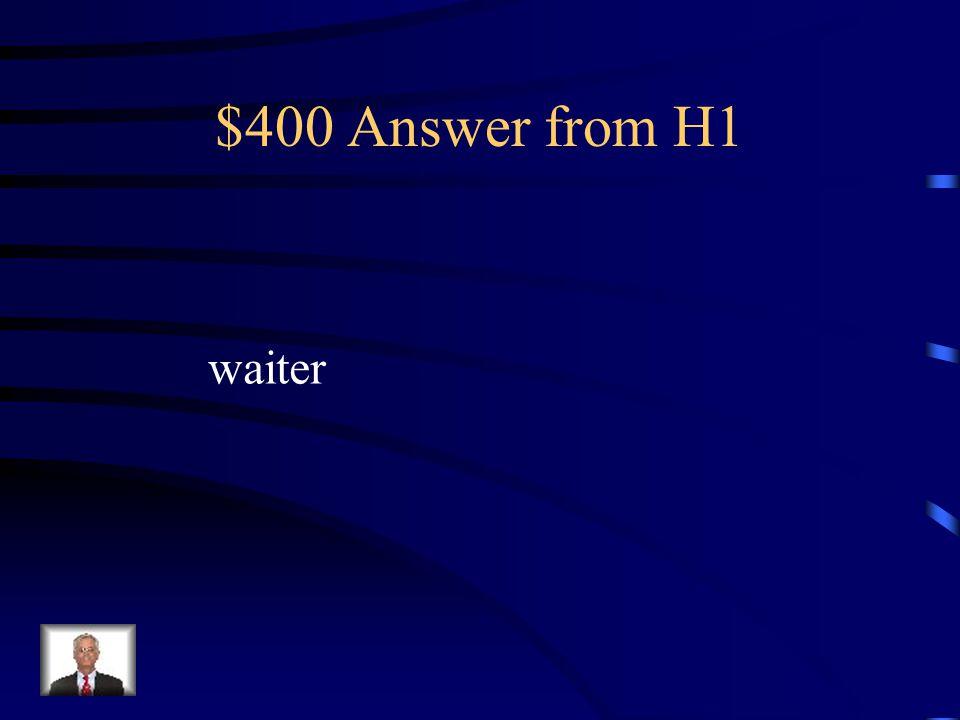 $400 Question from H1 el camarero?