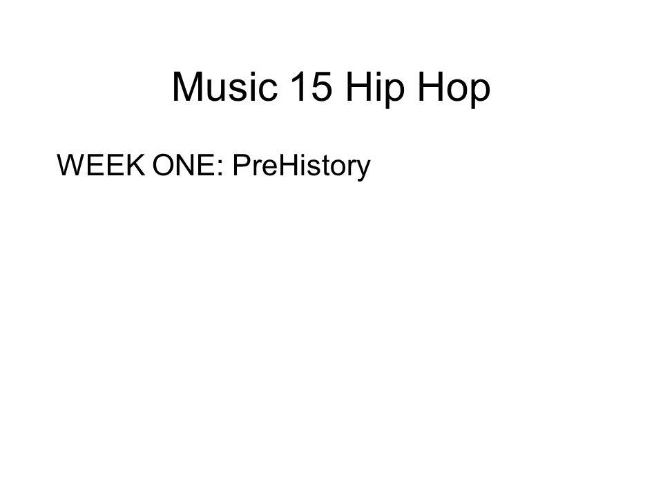 Music 15 Hip Hop WEEK ONE: PreHistory