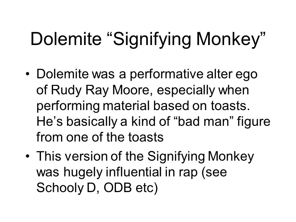 Dolemite Signifying Monkey Dolemite was a performative alter ego of Rudy Ray Moore, especially when performing material based on toasts.