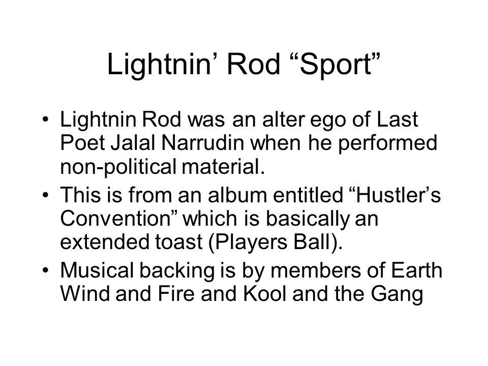 Lightnin' Rod Sport Lightnin Rod was an alter ego of Last Poet Jalal Narrudin when he performed non-political material.