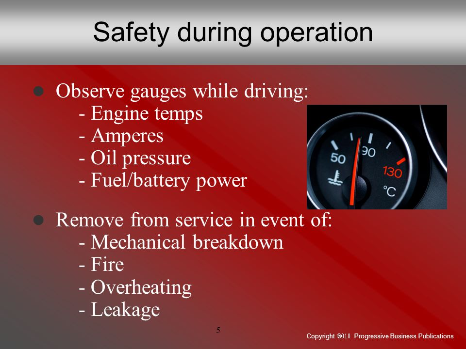Copyright  Progressive Business Publications 5 Safety during operation Observe gauges while driving: - Engine temps - Amperes - Oil pressure - F