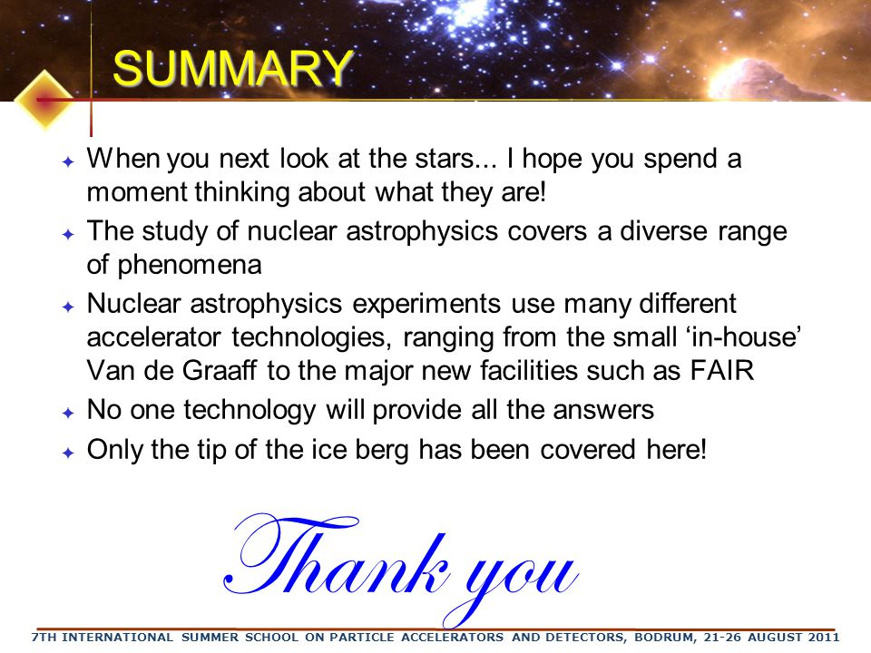 7TH INTERNATIONAL SUMMER SCHOOL ON PARTICLE ACCELERATORS AND DETECTORS, BODRUM, 21-26 AUGUST 2011 SUMMARY ✦ When you next look at the stars...