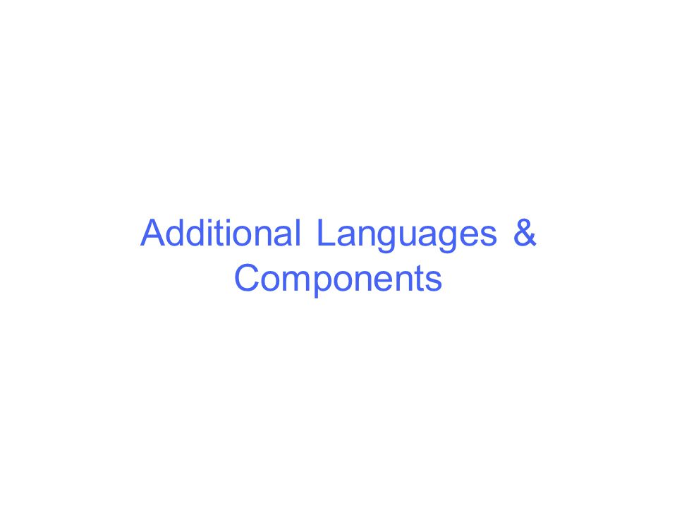 Additional Languages & Components