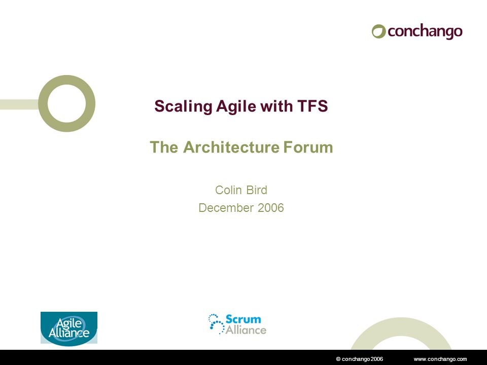 © conchango 2006 www.conchango.com Scaling Agile with TFS The Architecture Forum Colin Bird December 2006