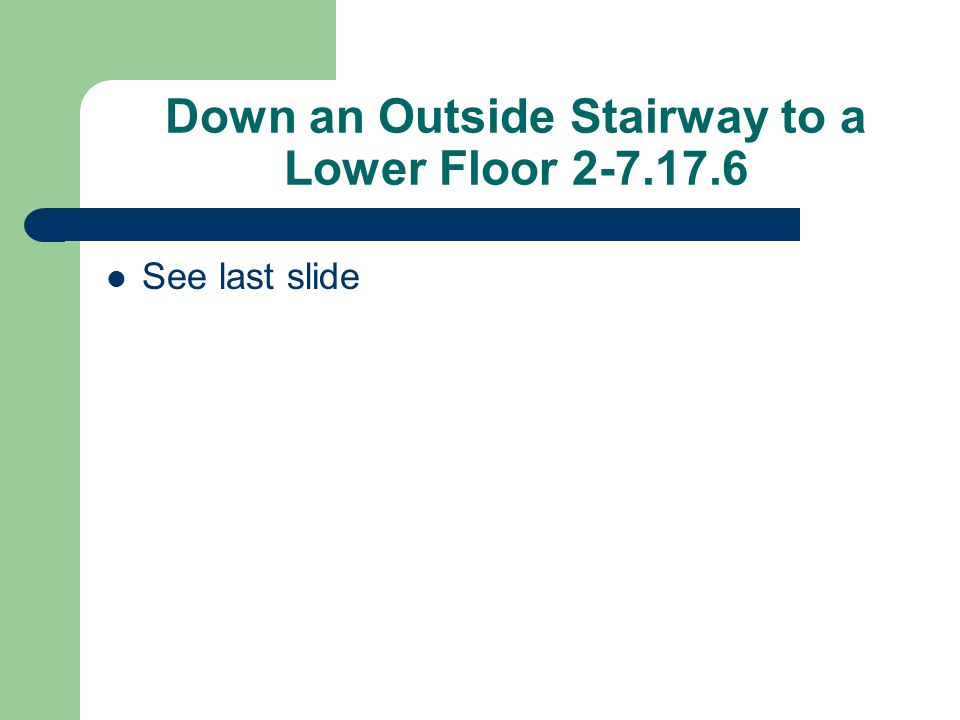 Down an Outside Stairway to a Lower Floor 2-7.17.6 See last slide