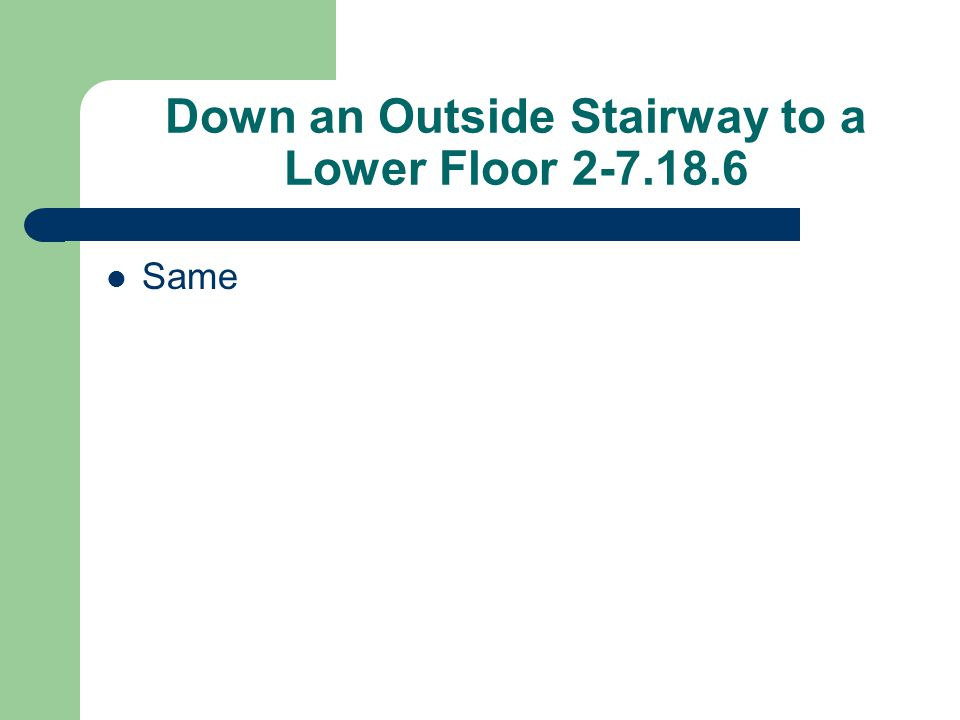Down an Outside Stairway to a Lower Floor 2-7.18.6 Same