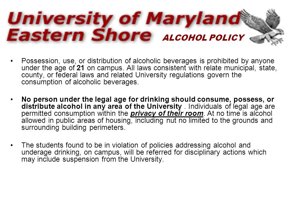 Possession, use, or distribution of alcoholic beverages is prohibited by anyone under the age of 21 on campus.