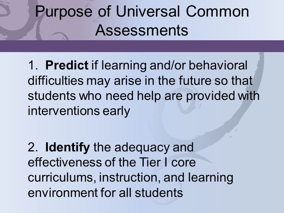 Purpose of Universal Common Assessments 1.