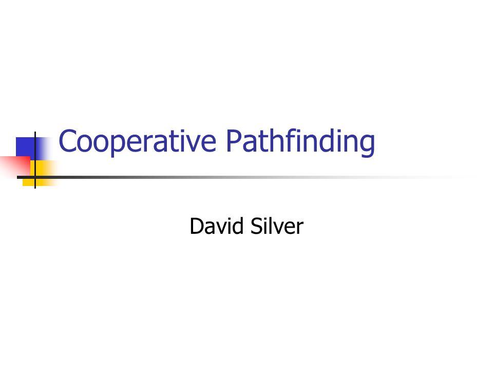 Cooperative Pathfinding David Silver