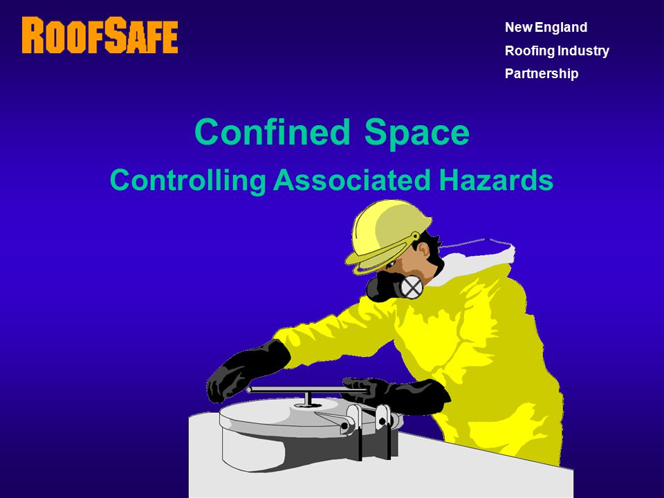 Confined Space Controlling Associated Hazards New England Roofing Industry Partnership