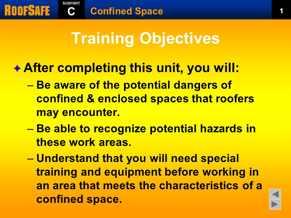 Training Objectives  After completing this unit, you will: –Be aware of the potential dangers of confined & enclosed spaces that roofers may encounte