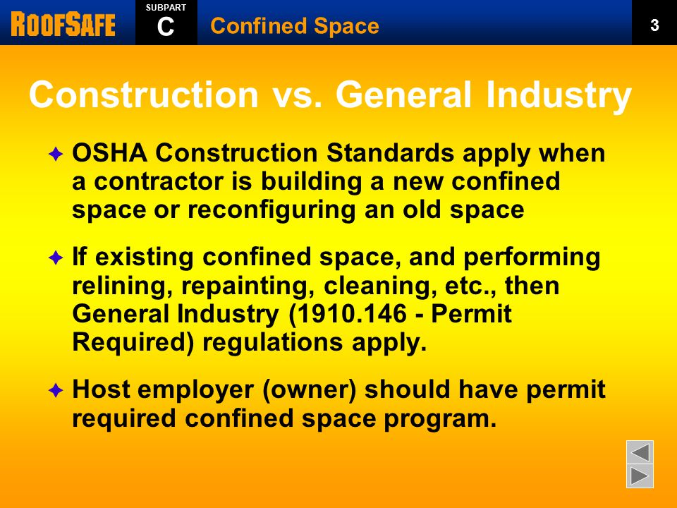 Construction vs. General Industry  OSHA Construction Standards apply when a contractor is building a new confined space or reconfiguring an old space